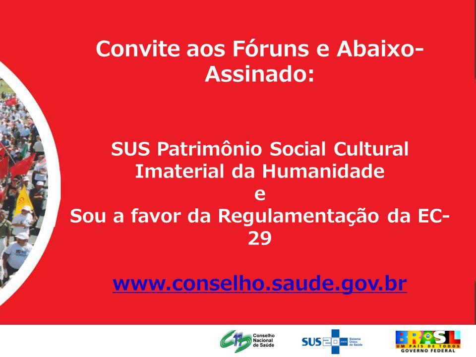 Convite aos Fóruns e Abaixo-Assinado: SUS Patrimônio Social Cultural Imaterial da Humanidade e Sou a favor da Regulamentação da EC-29 www.conselho.sau
