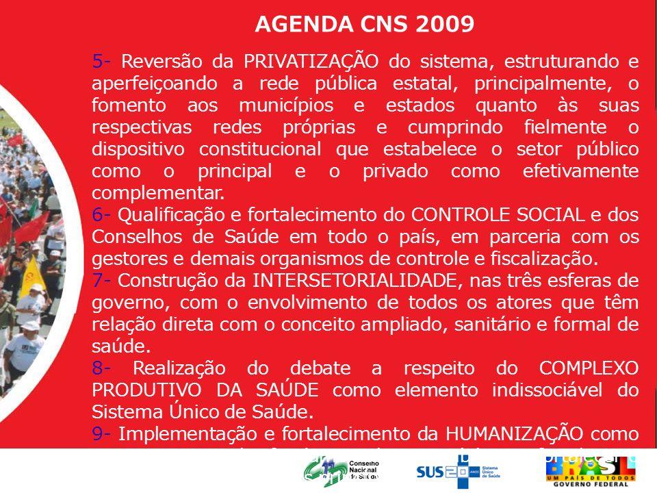 AGENDA CNS 2009 5- Reversão da PRIVATIZAÇÃO do sistema, estruturando e aperfeiçoando a rede pública estatal, principalmente, o fomento aos municípios