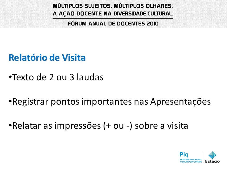 Relatório de Visita Texto de 2 ou 3 laudas Registrar pontos importantes nas Apresentações Relatar as impressões (+ ou -) sobre a visita