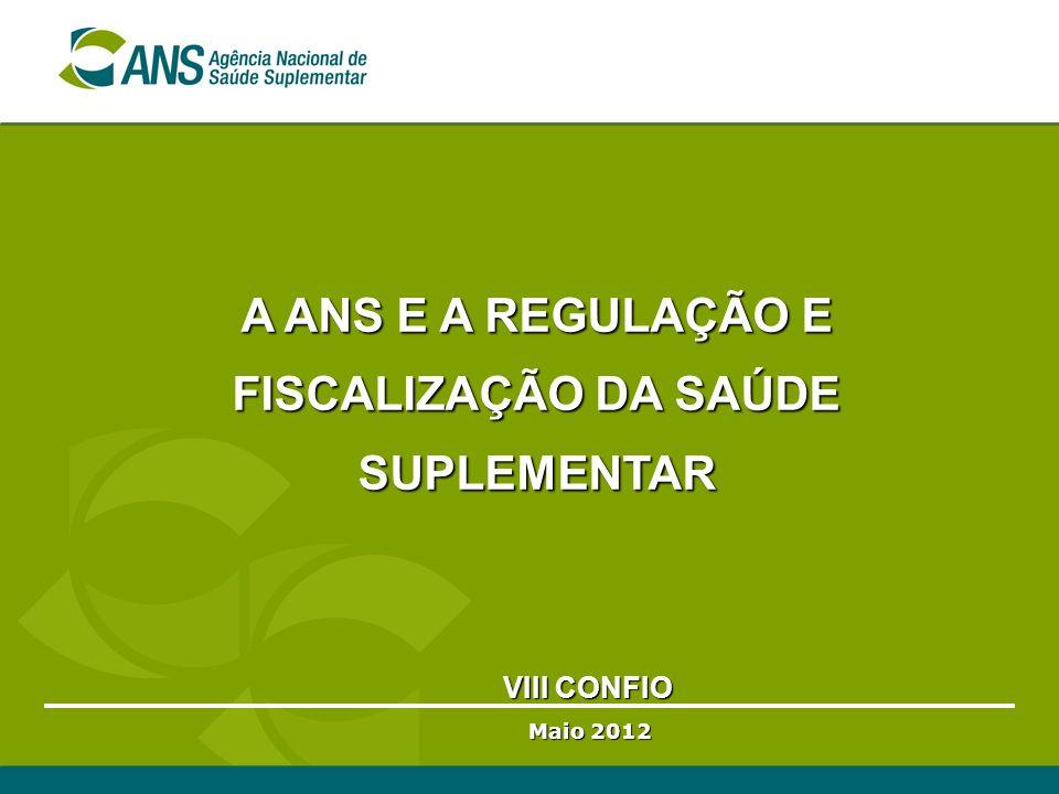 VIII CONFIO VIII CONFIO Maio 2012 A ANS E A REGULAÇÃO E FISCALIZAÇÃO DA SAÚDE SUPLEMENTAR