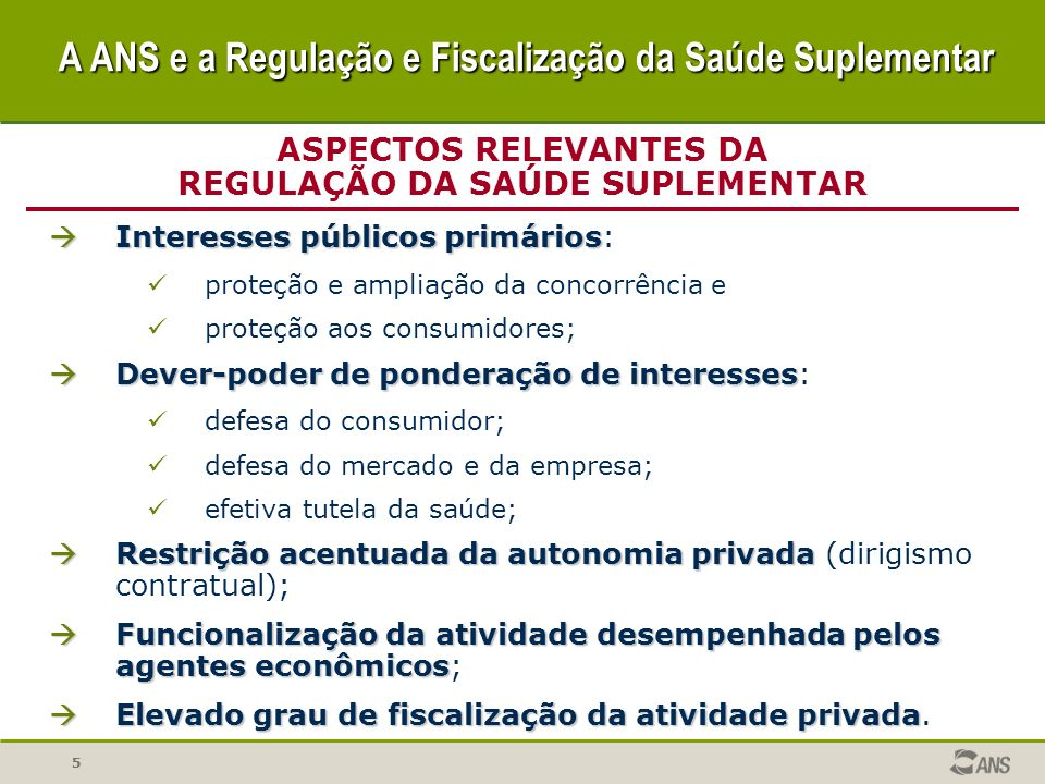 55 ASPECTOS RELEVANTES DA REGULAÇÃO DA SAÚDE SUPLEMENTAR Interesses públicos primários Interesses públicos primários: proteção e ampliação da concorrê
