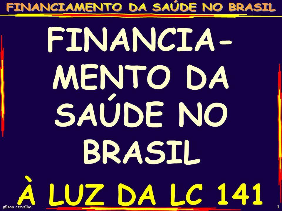 gilson carvalho 1 FINANCIA- MENTO DA SAÚDE NO BRASIL À LUZ DA LC 141