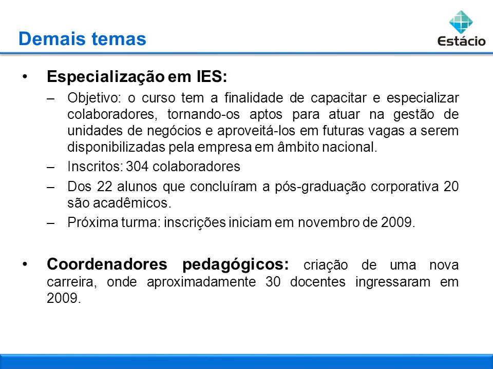 Demais temas Especialização em IES: –Objetivo: o curso tem a finalidade de capacitar e especializar colaboradores, tornando-os aptos para atuar na ges