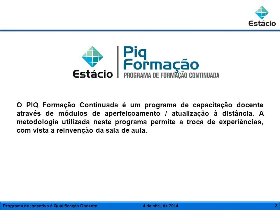 4 de abril de 20143 O PIQ Formação Continuada é um programa de capacitação docente através de módulos de aperfeiçoamento / atualização à distância. A