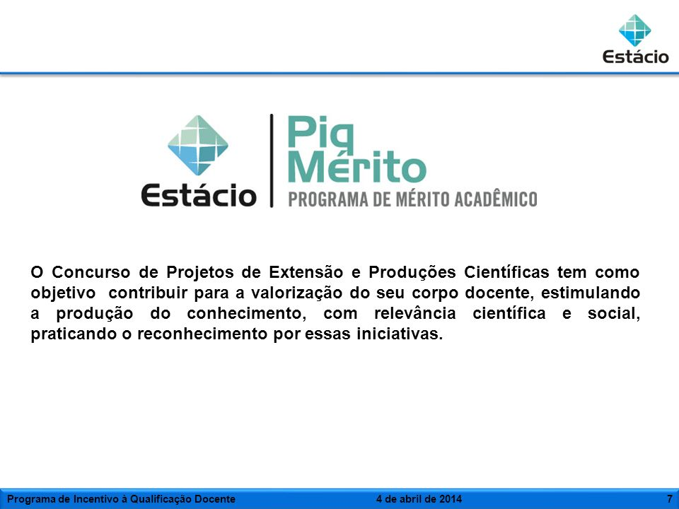 Crescimento de 156% referente ao ano de 2008 Premiação de R$ 3.500 até R$ 7.000 Concurso Anual de Produção Científica e Projetos de Extensão - 2009 Programa de Incentivo à Qualificação Docente4 de abril de 20148