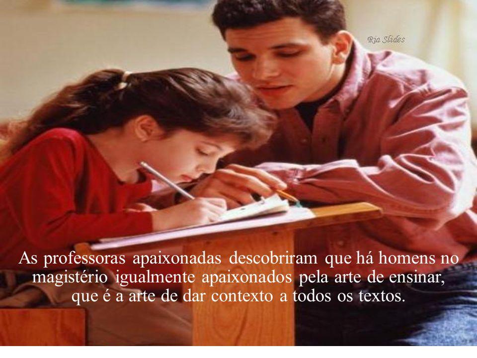 Os olhos dos professores apaixonados brilham quando, no meio de uma explicação, percebem o sorriso do aluno que entendeu algo que ele mesmo, professor, não esperava explicar.