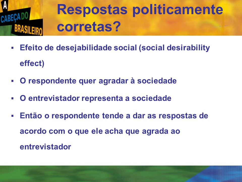 [ 60 ] Efeito de desejabilidade social (social desirability effect) O respondente quer agradar à sociedade O entrevistador representa a sociedade Entã
