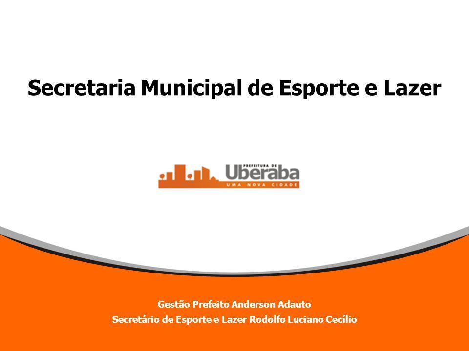 Secretaria Municipal de Esporte e Lazer Gestão Prefeito Anderson Adauto Secretário de Esporte e Lazer Rodolfo Luciano Cecílio