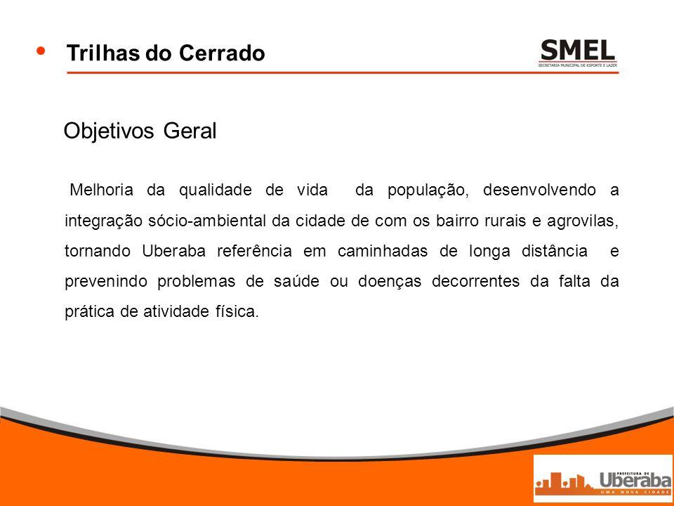 Trilhas do Cerrado Objetivos Geral Melhoria da qualidade de vida da população, desenvolvendo a integração sócio-ambiental da cidade de com os bairro r