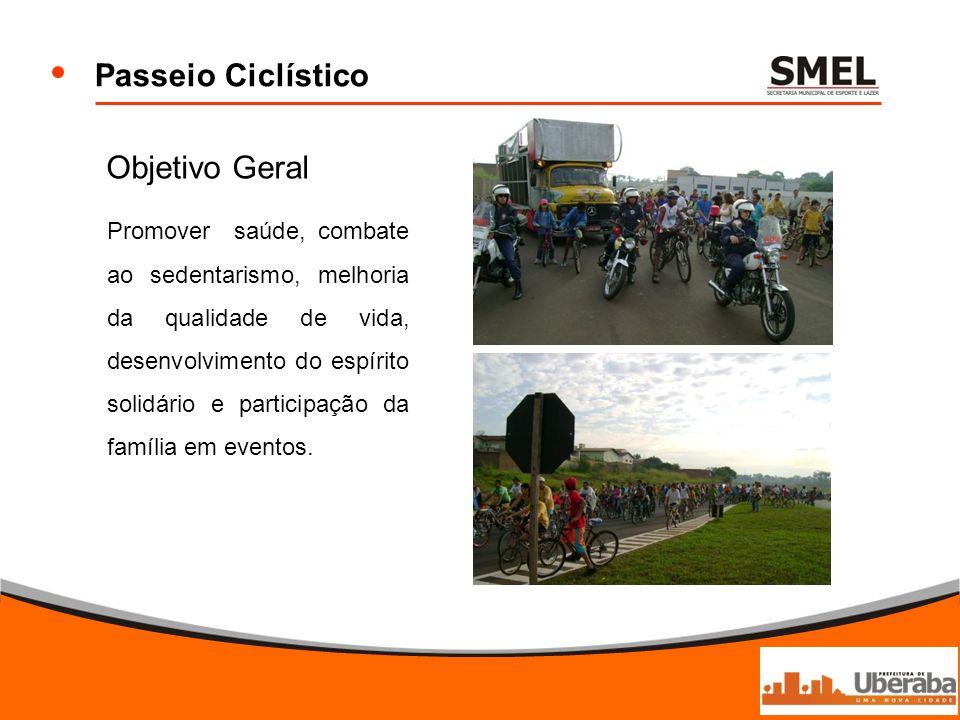 Passeio Ciclístico Objetivo Geral Promover saúde, combate ao sedentarismo, melhoria da qualidade de vida, desenvolvimento do espírito solidário e part