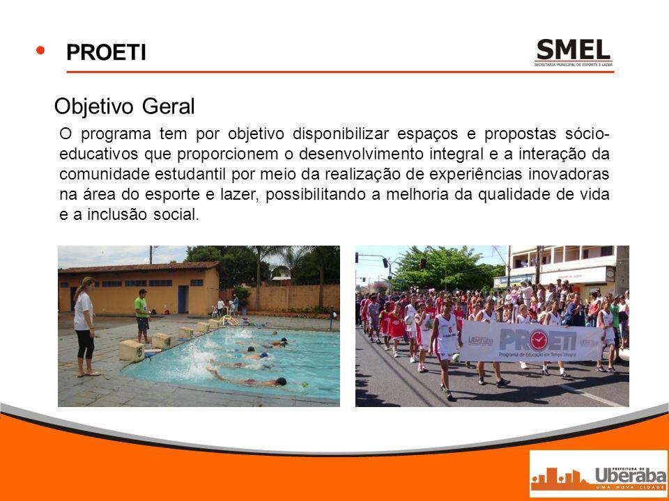 PROETI Objetivo Geral O programa tem por objetivo disponibilizar espaços e propostas sócio- educativos que proporcionem o desenvolvimento integral e a
