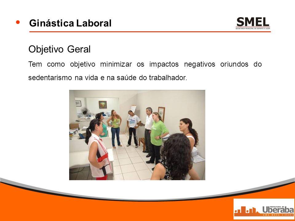 Ginástica Laboral Objetivo Geral Tem como objetivo minimizar os impactos negativos oriundos do sedentarismo na vida e na saúde do trabalhador.