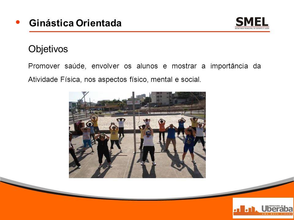 Ginástica Orientada Objetivos Promover saúde, envolver os alunos e mostrar a importância da Atividade Física, nos aspectos físico, mental e social.
