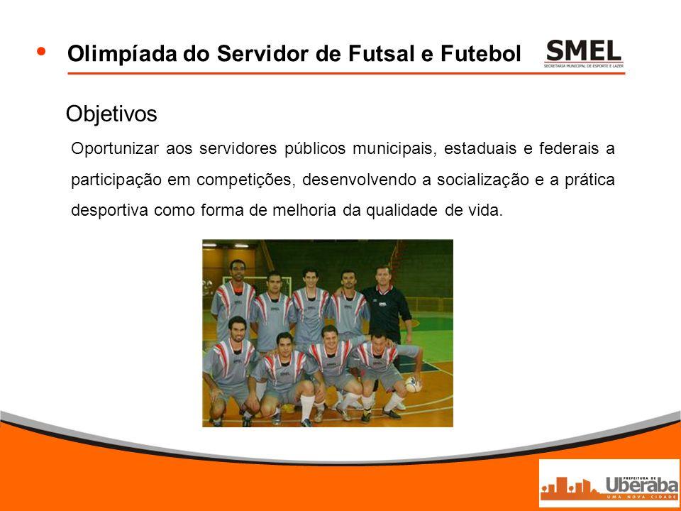Olimpíada do Servidor de Futsal e Futebol Objetivos Oportunizar aos servidores públicos municipais, estaduais e federais a participação em competições