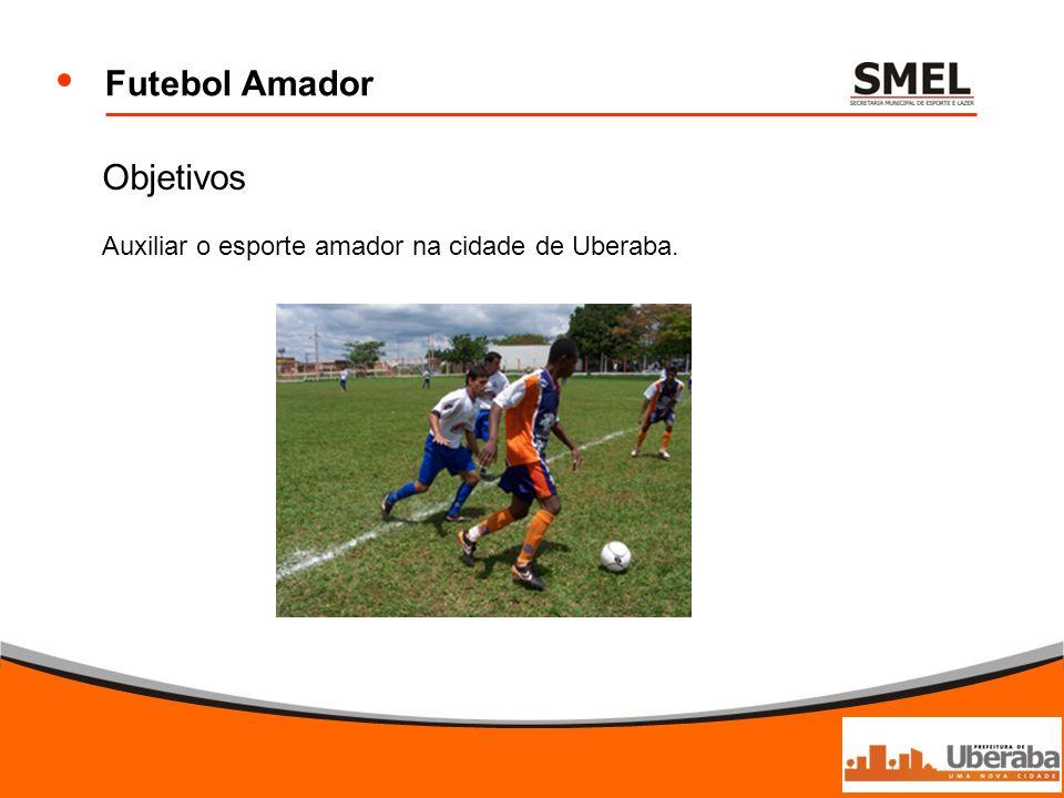 Futebol Amador Objetivos Auxiliar o esporte amador na cidade de Uberaba.