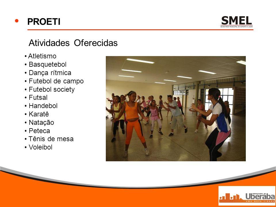 PROETI Atletismo Basquetebol Dança rítmica Futebol de campo Futebol society Futsal Handebol Karatê Natação Peteca Tênis de mesa Voleibol Atividades Of