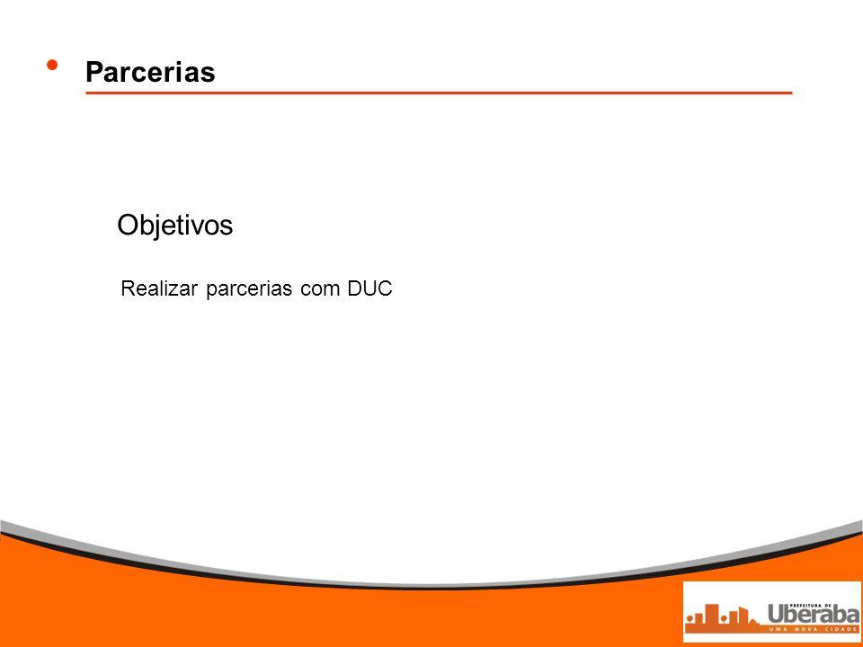 Parcerias Objetivos Realizar parcerias com DUC