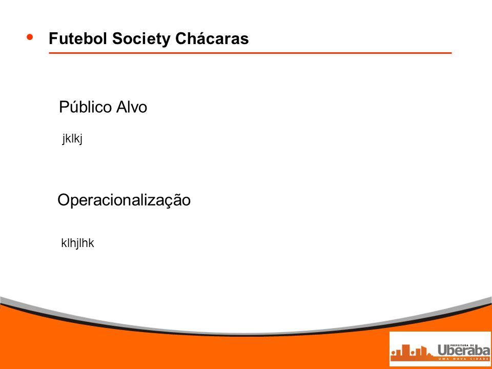 Futebol Society Chácaras Público Alvo Operacionalização jklkj klhjlhk