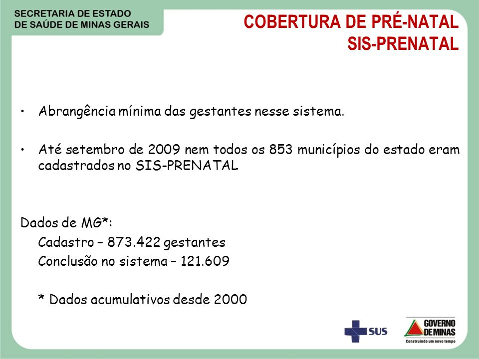 COBERTURA DE PRÉ-NATAL SIS-PRENATAL Abrangência mínima das gestantes nesse sistema. Até setembro de 2009 nem todos os 853 municípios do estado eram ca