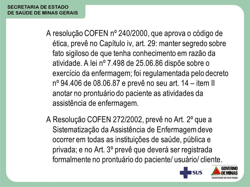 A resolução COFEN nº 240/2000, que aprova o código de ética, prevê no Capítulo iv, art. 29: manter segredo sobre fato sigiloso de que tenha conhecimen