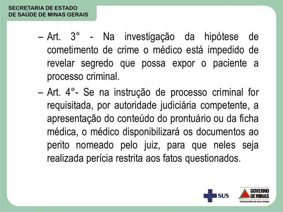 –Art. 3° - Na investigação da hipótese de cometimento de crime o médico está impedido de revelar segredo que possa expor o paciente a processo crimina