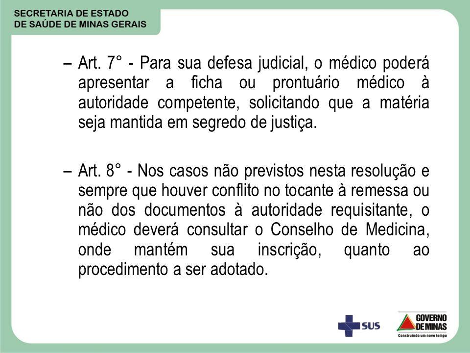 –Art. 7° - Para sua defesa judicial, o médico poderá apresentar a ficha ou prontuário médico à autoridade competente, solicitando que a matéria seja m