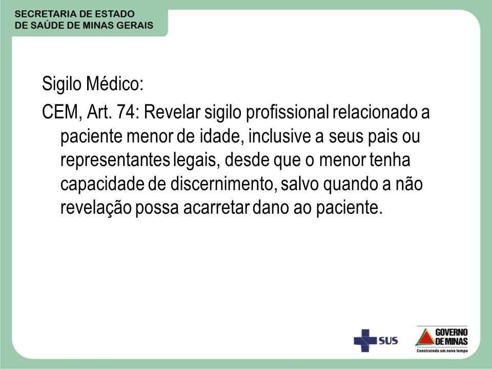 Sigilo Médico: CEM, Art. 74: Revelar sigilo profissional relacionado a paciente menor de idade, inclusive a seus pais ou representantes legais, desde