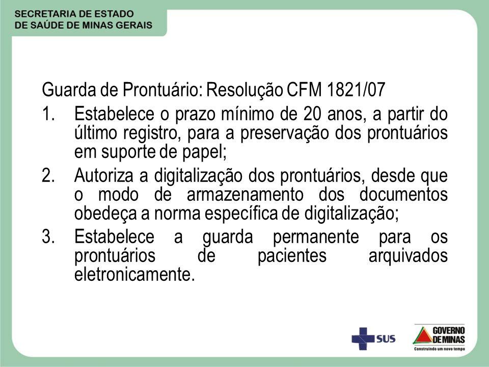 Guarda de Prontuário: Resolução CFM 1821/07 1.Estabelece o prazo mínimo de 20 anos, a partir do último registro, para a preservação dos prontuários em
