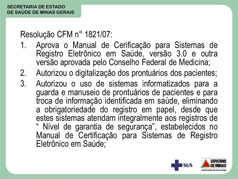 Resolução CFM n° 1821/07: 1.Aprova o Manual de Cerificação para Sistemas de Registro Eletrônico em Saúde, versão 3.0 e outra versão aprovada pelo Cons