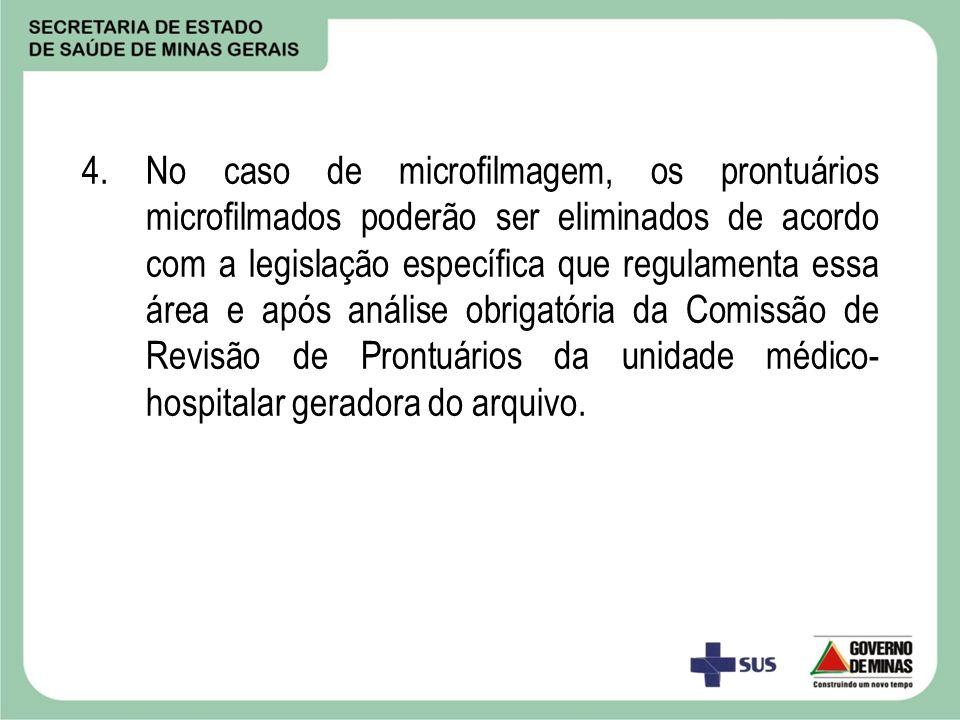 4. No caso de microfilmagem, os prontuários microfilmados poderão ser eliminados de acordo com a legislação específica que regulamenta essa área e apó