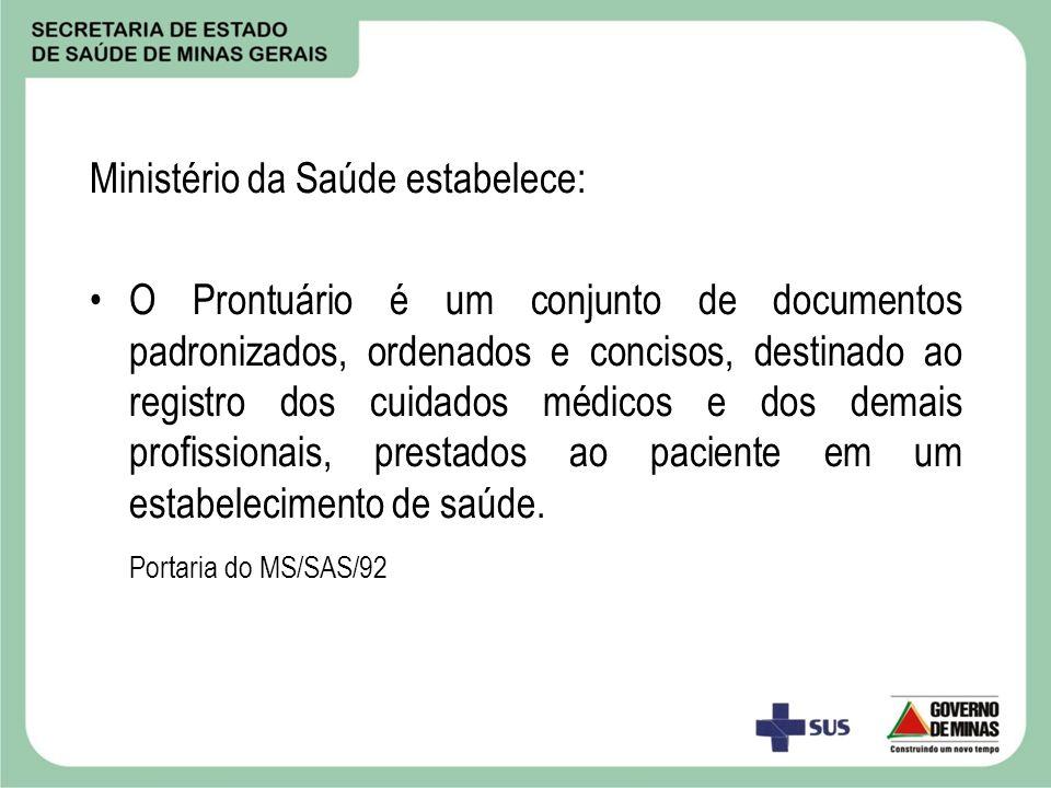 Ministério da Saúde estabelece: O Prontuário é um conjunto de documentos padronizados, ordenados e concisos, destinado ao registro dos cuidados médico