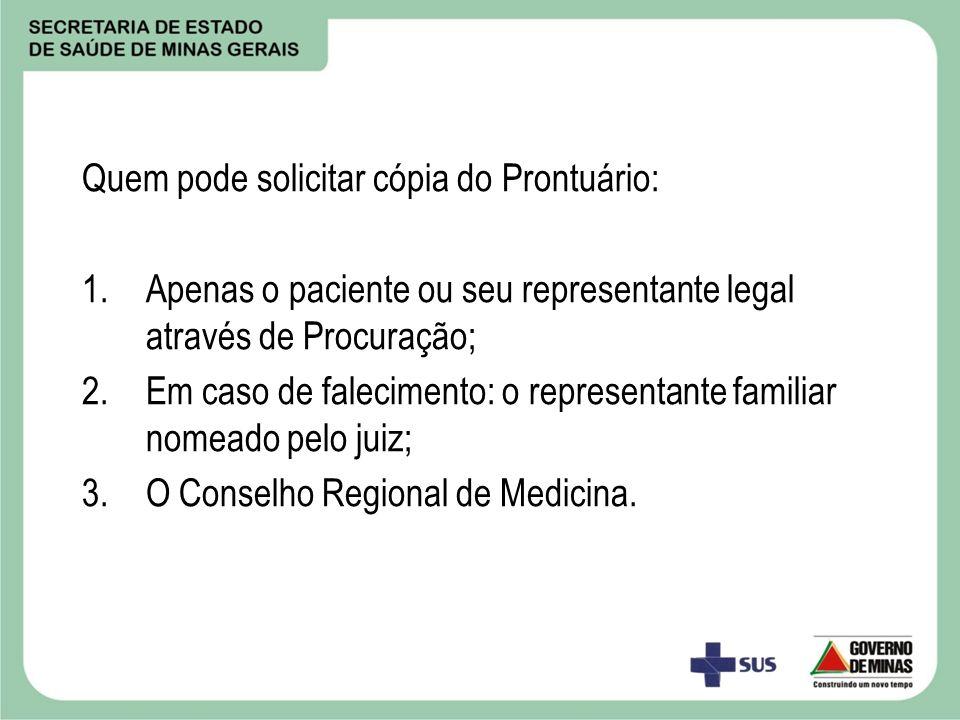 Quem pode solicitar cópia do Prontuário: 1.Apenas o paciente ou seu representante legal através de Procuração; 2.Em caso de falecimento: o representan