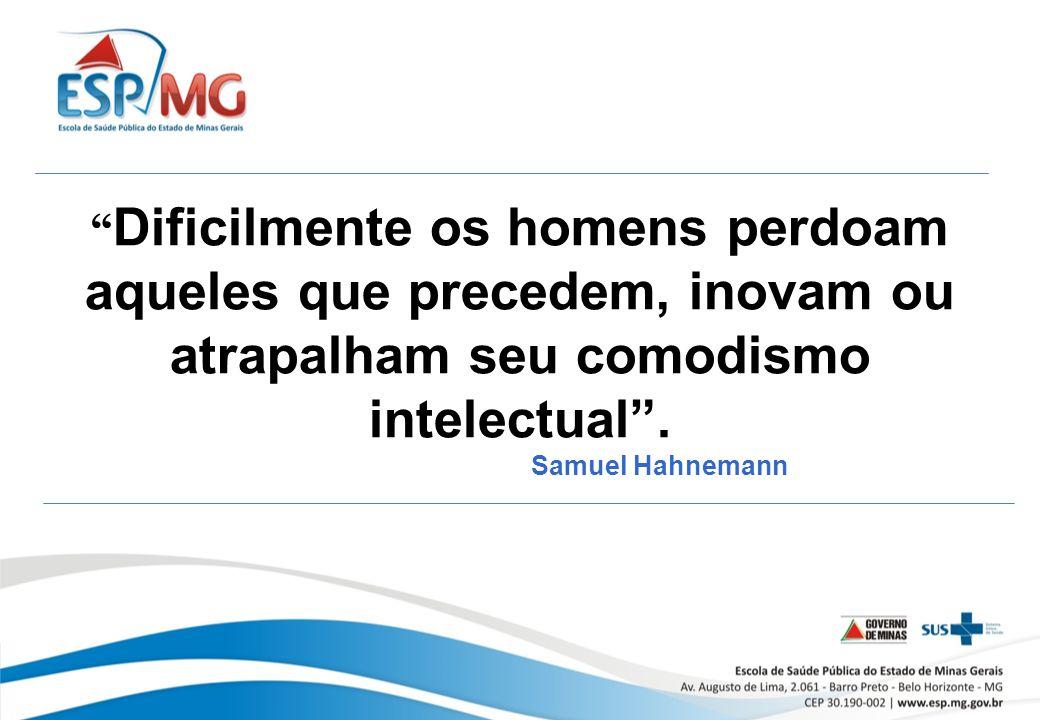 Dificilmente os homens perdoam aqueles que precedem, inovam ou atrapalham seu comodismo intelectual.