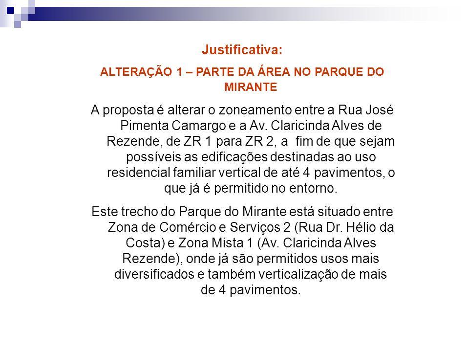 Justificativa: ALTERAÇÃO 1 – PARTE DA ÁREA NO PARQUE DO MIRANTE A proposta é alterar o zoneamento entre a Rua José Pimenta Camargo e a Av. Claricinda