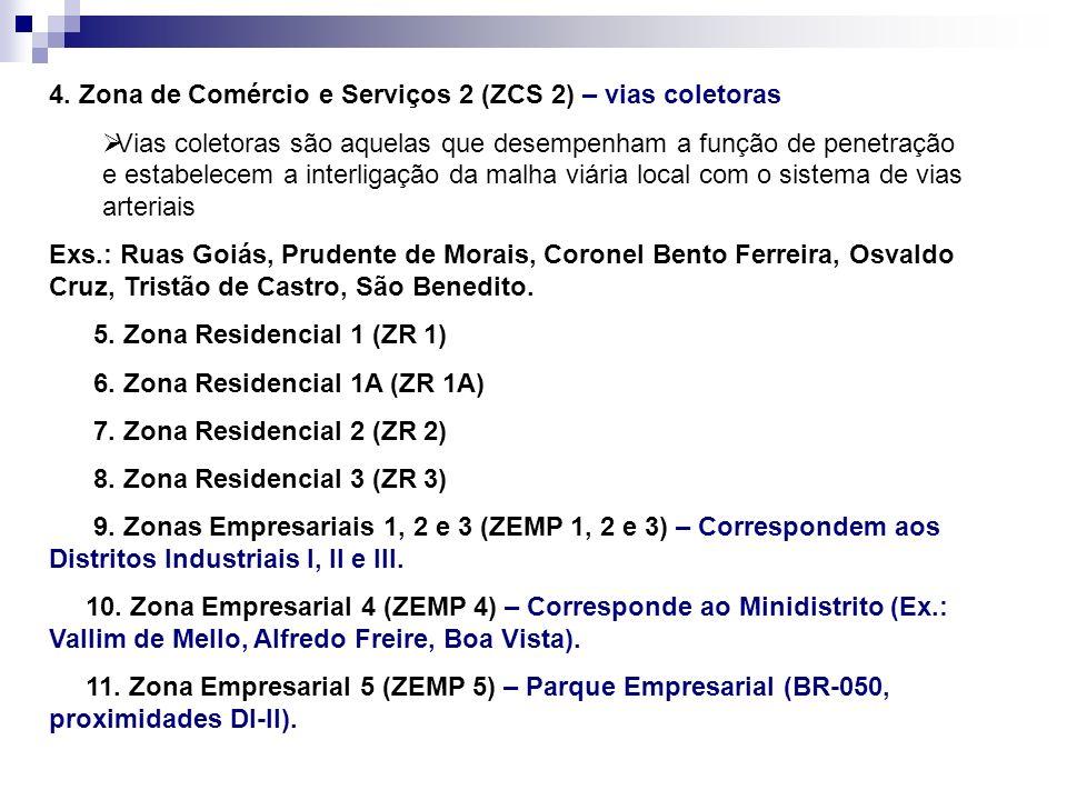 4. Zona de Comércio e Serviços 2 (ZCS 2) – vias coletoras Vias coletoras são aquelas que desempenham a função de penetração e estabelecem a interligaç
