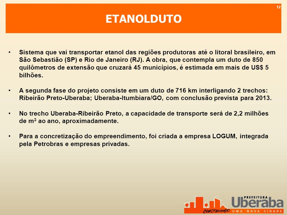 ETANOLDUTO Sistema que vai transportar etanol das regiões produtoras até o litoral brasileiro, em São Sebastião (SP) e Rio de Janeiro (RJ). A obra, qu