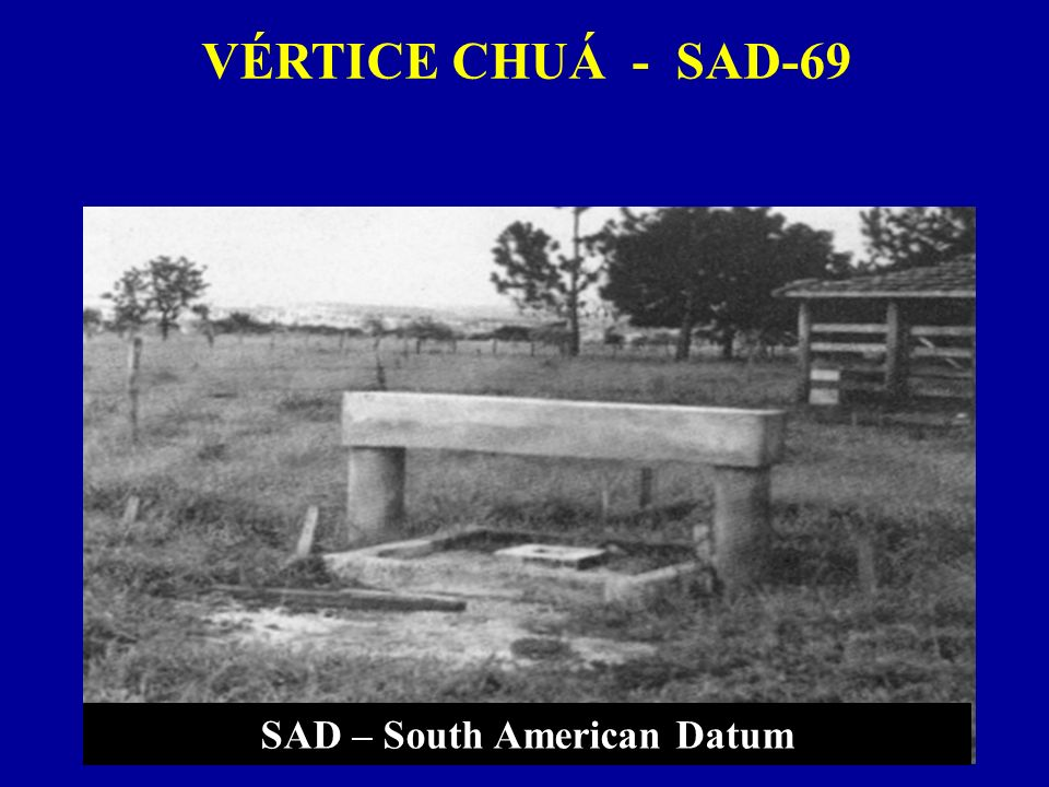 VÉRTICE CHUÁ - SAD-69 SAD – South American Datum