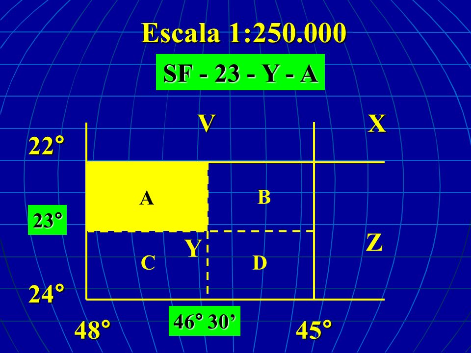 Escala 1:250.000 22°24° 48°45° VX Z AB CD 23° 46° 30 A SF - 23 - Y - A Y