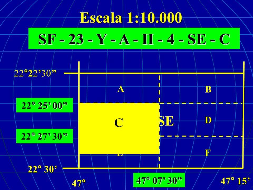 Escala 1:10.000 SF - 23 - Y - A - II - 4 - SE - C SE ° 25 00 22° 25 00 ° 2 22° 27 30 47° 07 30 47° °2 22°2230 22° 30 ° 15 47° 15 C A B C D EF