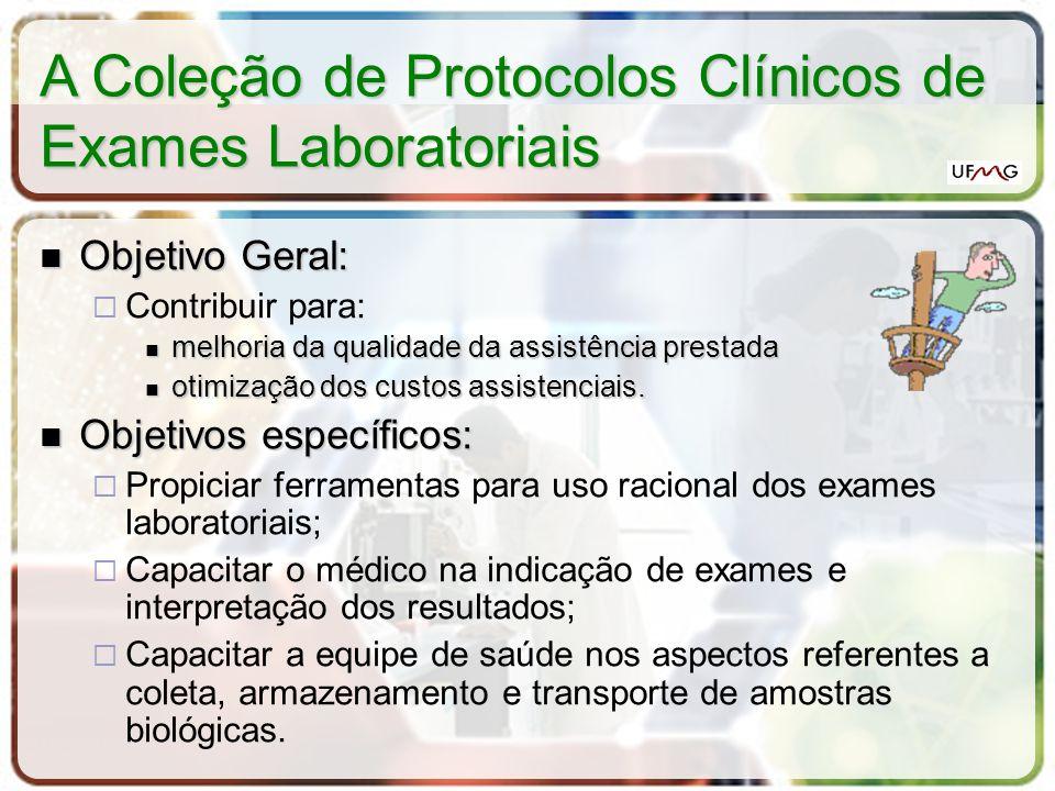 A Coleção de Protocolos Clínicos de Exames Laboratoriais Objetivo Geral: Objetivo Geral: Contribuir para: melhoria da qualidade da assistência prestad