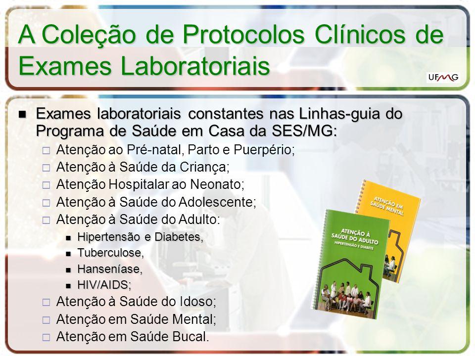 A Estrutura dos Protocolos Clínicos de Exames Laboratoriais Cada protocolo destaca Cada protocolo destaca Indicações clínicas do exame; Preparo do paciente; Cuidados com coleta e manuseio da amostra biológica; Principais fatores pré-analíticos e interferentes; Métodos mais utilizados; Critérios para interpretação do resultado; Comentários do Patologista Clínico.