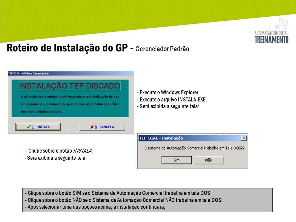 Roteiro de Instalação do GP - Gerenciador Padrão - Clique sobre o botão INSTALA; - Será exibida a seguinte tela: - Execute o Windows Explorer. - Execu