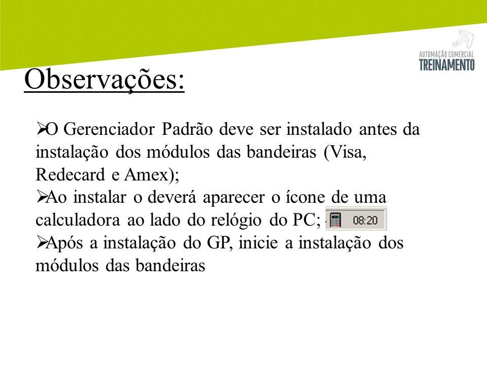 O Gerenciador Padrão deve ser instalado antes da instalação dos módulos das bandeiras (Visa, Redecard e Amex); Ao instalar o deverá aparecer o ícone d