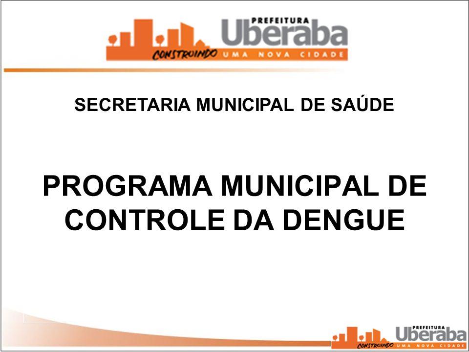 SECRETARIA MUNICIPAL DE SAÚDE PROGRAMA MUNICIPAL DE CONTROLE DA DENGUE