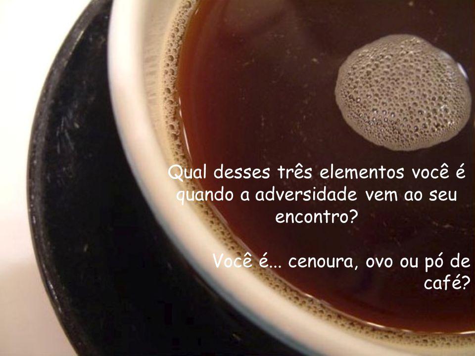 Com o pó de café, contudo, foi diferente: Depois de ter sido levado junto com a água ao fogo, ele a transformou!