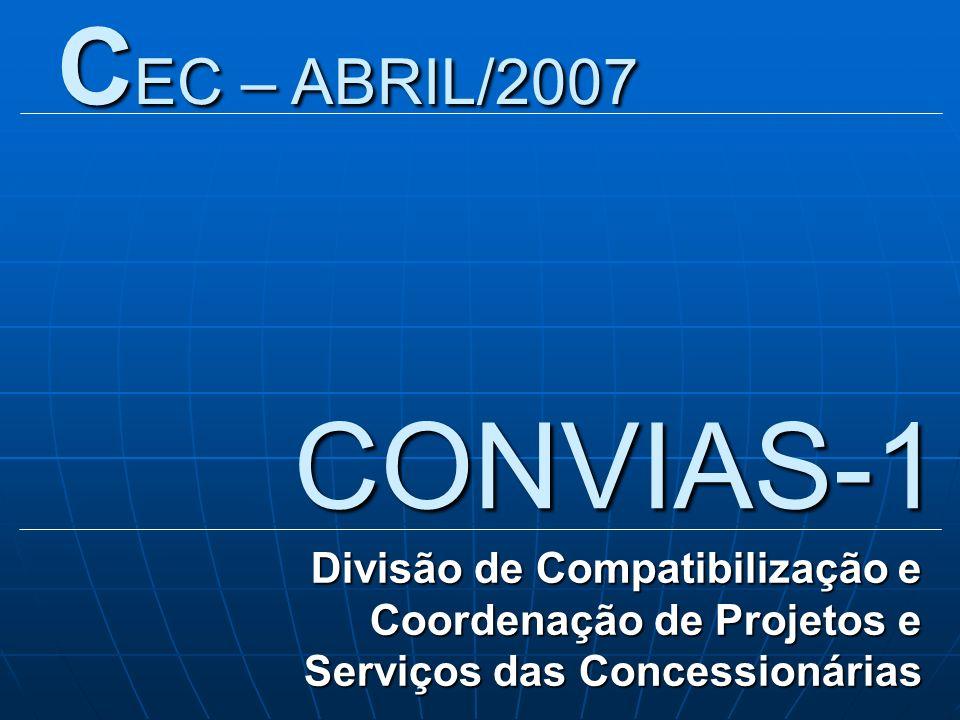 CONVIAS-1 Divisão de Compatibilização e Coordenação de Projetos e Serviços das Concessionárias C EC – ABRIL/2007