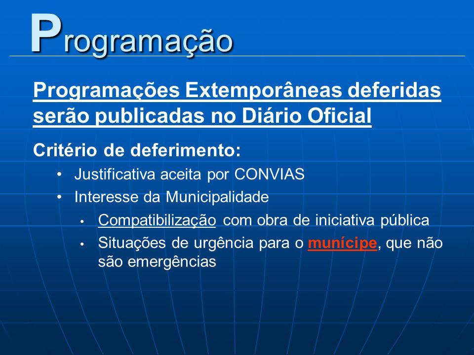 Programações Extemporâneas deferidas serão publicadas no Diário Oficial Critério de deferimento: Justificativa aceita por CONVIAS Interesse da Municip