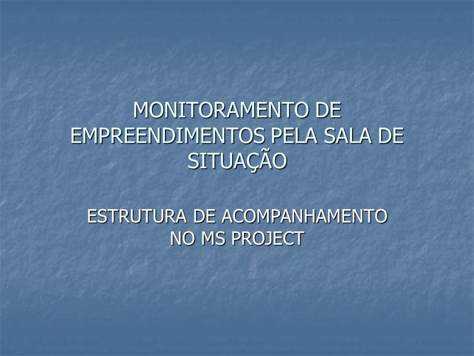 MONITORAMENTO DE EMPREENDIMENTOS PELA SALA DE SITUAÇÃO ESTRUTURA DE ACOMPANHAMENTO NO MS PROJECT