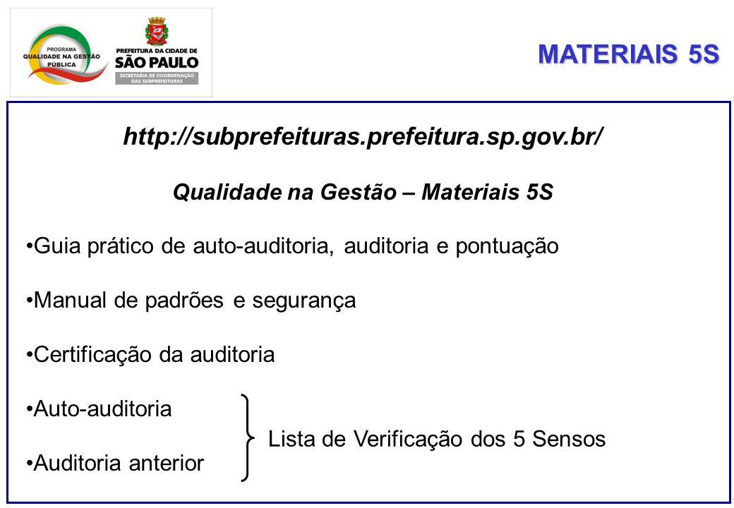 MATERIAIS 5S http://subprefeituras.prefeitura.sp.gov.br/ Qualidade na Gestão – Materiais 5S Guia prático de auto-auditoria, auditoria e pontuação Manual de padrões e segurança Certificação da auditoria Auto-auditoria Auditoria anterior Lista de Verificação dos 5 Sensos