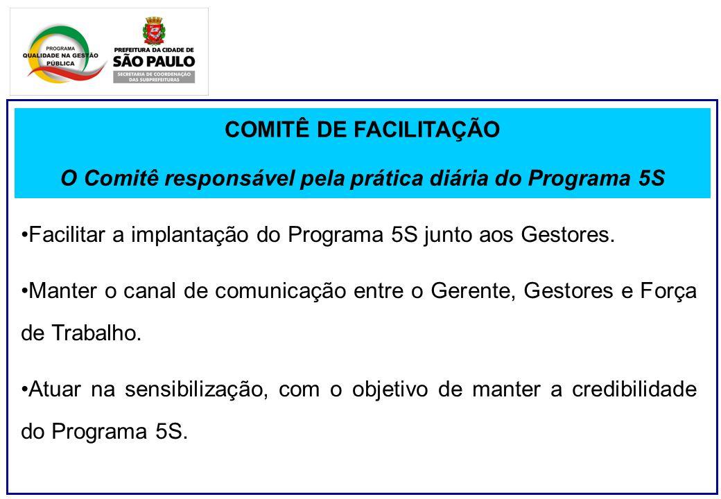 COMITÊ DE FACILITAÇÃO O Comitê responsável pela prática diária do Programa 5S Facilitar a implantação do Programa 5S junto aos Gestores.